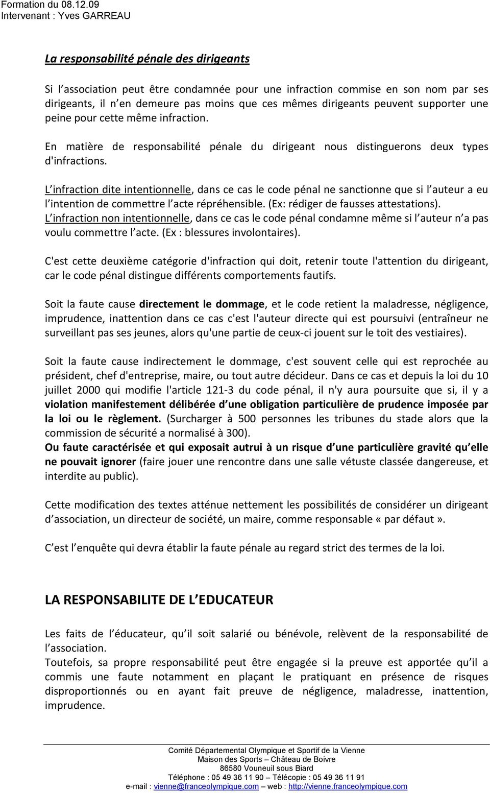 L infraction dite intentionnelle, dans ce cas le code pénal ne sanctionne que si l auteur a eu l intention de commettre l acte répréhensible. (Ex: rédiger de fausses attestations).