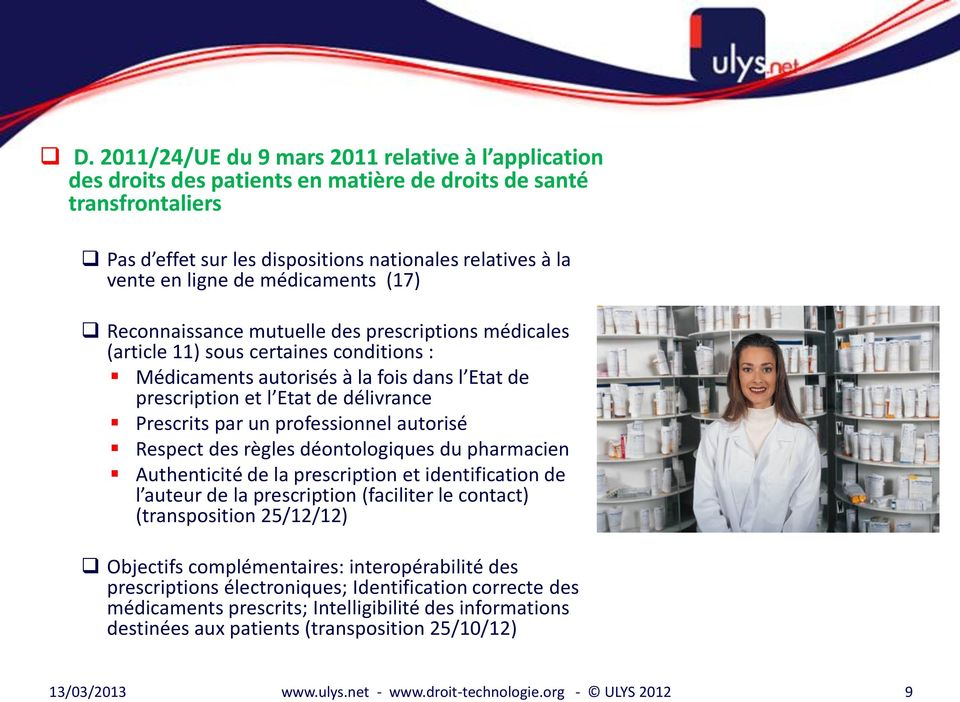 Prescrits par un professionnel autorisé Respect des règles déontologiques du pharmacien Authenticité de la prescription et identification de l auteur de la prescription (faciliter le contact)