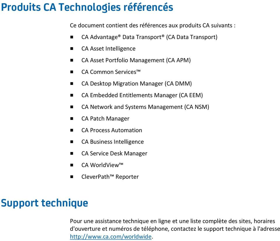 Management (CA NSM) CA Patch Manager CA Process Automation CA Business Intelligence CA Service Desk Manager CA WorldView CleverPath Reporter Support technique Pour une