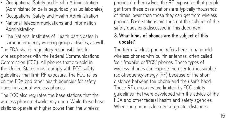 The FDA shares regulatory responsibilities for wireless phones with the Federal Communications Commission (FCC).