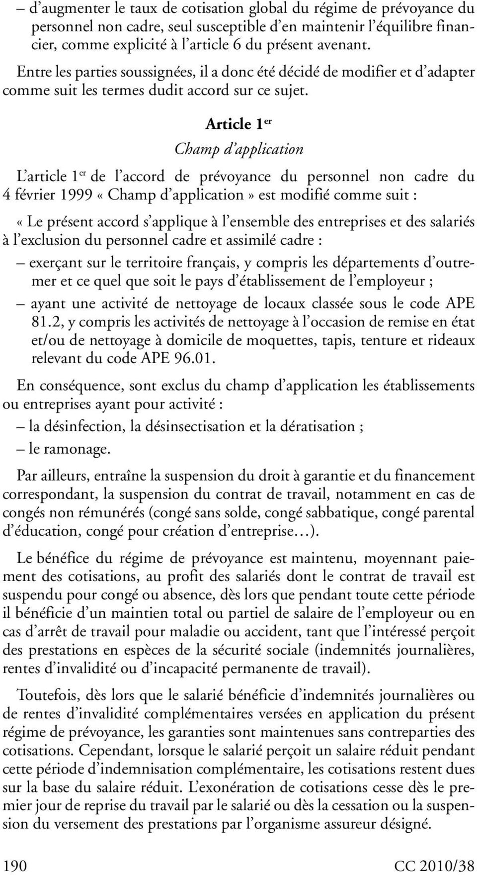 Article 1 er Champ d application L article 1 er de l accord de prévoyance du personnel non cadre du 4 février 1999 «Champ d application» est modifié comme suit : «Le présent accord s applique à l