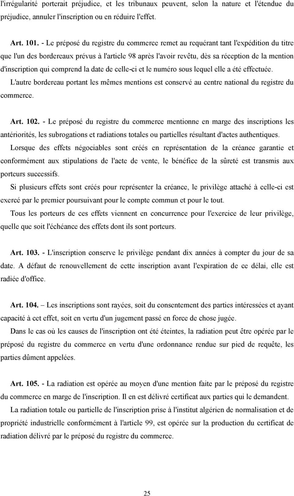 comprend la date de celle-ci et le numéro sous lequel elle a été effectuée. L'autre bordereau portant les mêmes mentions est conservé au centre national du registre du commerce. Art. 102.