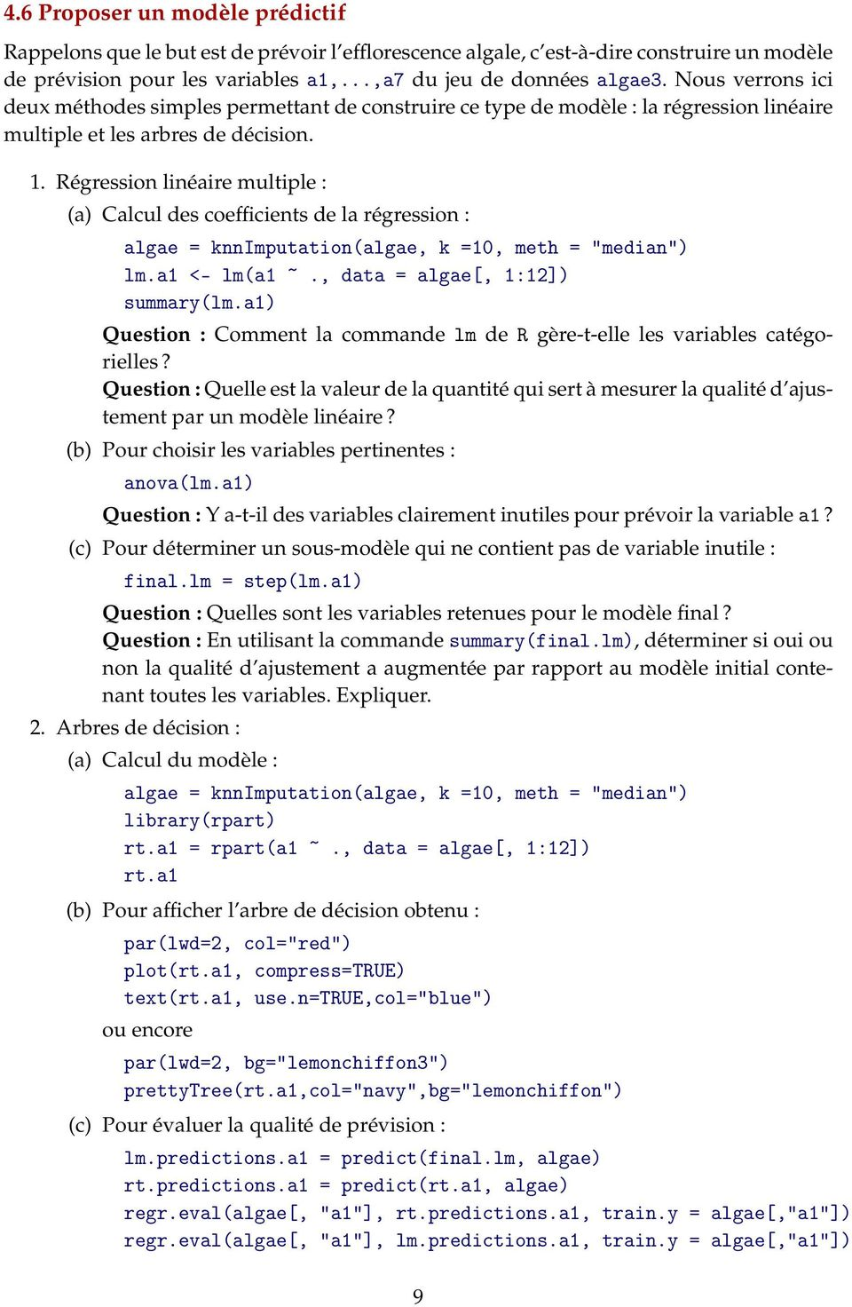 "Régression linéaire multiple : (a) Calcul des coefficients de la régression : algae = knnimputation(algae, k =10, meth = ""median"") lm.a1 <- lm(a1 ~., data = algae[, 1:12]) summary(lm."