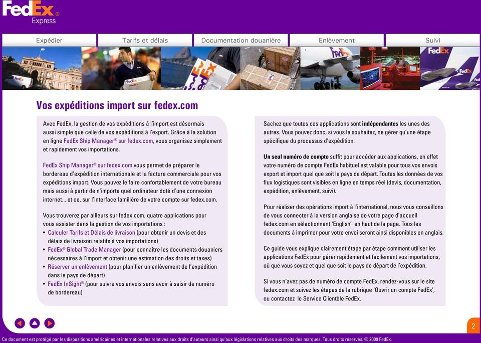 com, vous organisez simplement et rapidement vos importations. FedEx Ship Manager FedEx Ship Manager sur fedex.