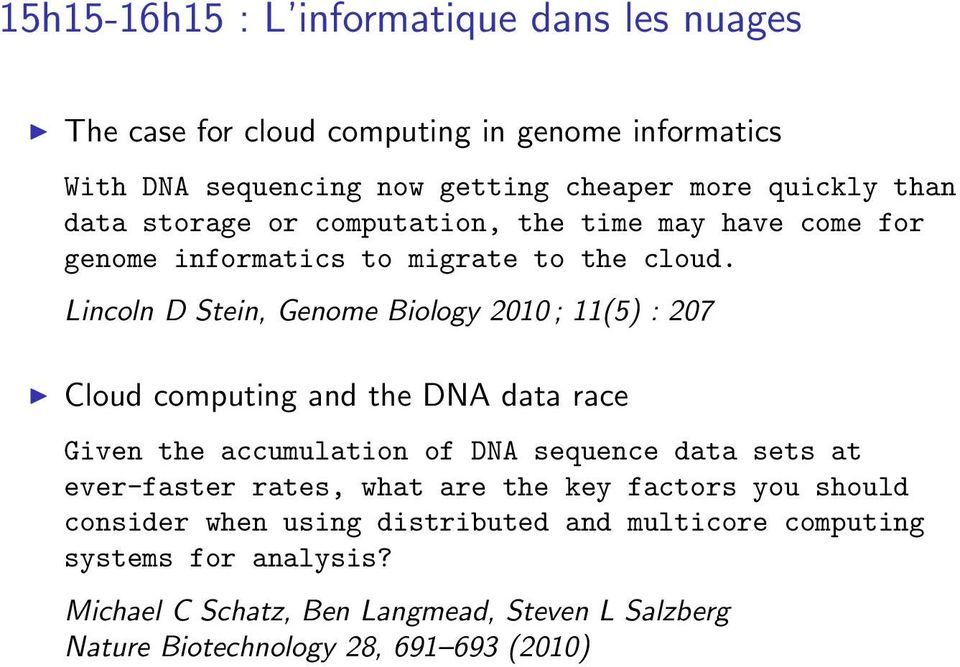 Lincoln D Stein, Genome Biology 2010 ; 11(5) : 207 Cloud computing and the DNA data race Given the accumulation of DNA sequence data sets at ever-faster