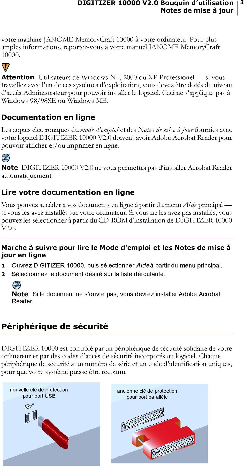 installer le logiciel. Ceci ne s applique pas à Windows 98/98SE ou Windows ME. Documentation en ligne Les copies électroniques du mode d emploi et des fournies avec votre logiciel DIGITIZER 10000 V2.