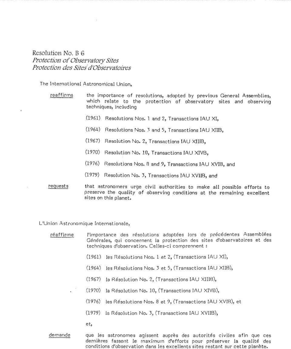 relate to the protection of observatory sites and observing techniques, including (1961) Resolutions Nos. 1 and 2, Transactions IAU XI, (1964) Resolutions Nos.