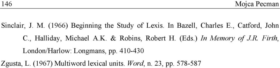 & Robins, Robert H. (Eds.) In Memory of J.R. Firth, London/Harlow: Longmans, pp.