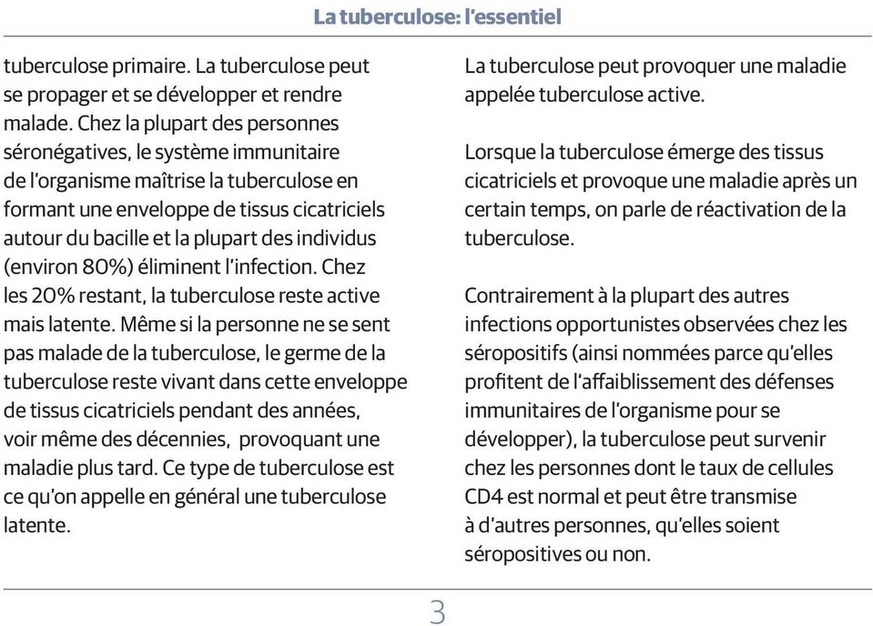 individus (environ 80%) éliminent l infection. Chez les 20% restant, la tuberculose reste active mais latente.