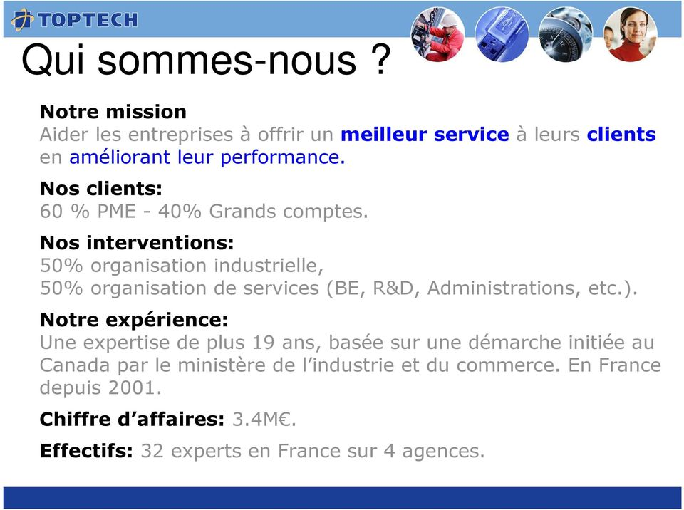 Nos interventions: 50% organisation industrielle, 50% organisation de services (BE, R&D, Administrations, etc.).