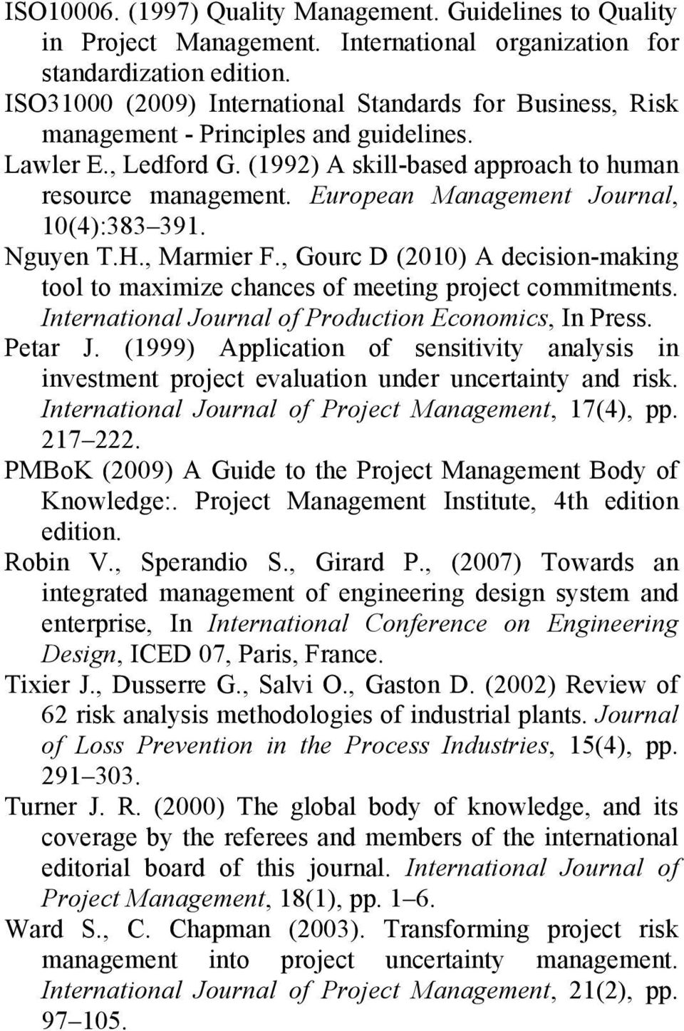 European Management Journal, 10(4):383 391. Nguyen T.H., Marmier F., Gourc D (2010) A decision-making tool to maximize chances of meeting project commitments.