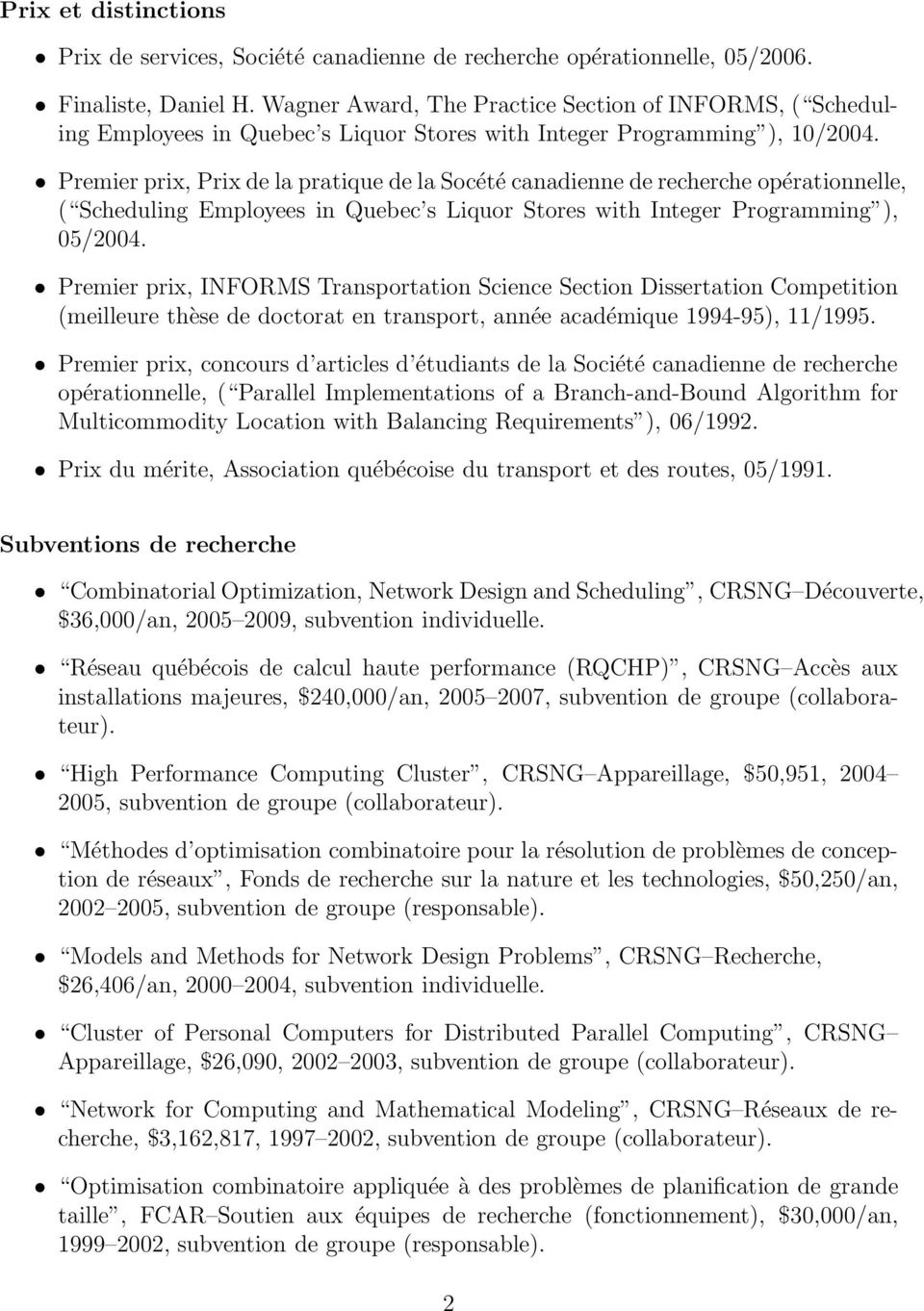 Premier prix, Prix de la pratique de la Socété canadienne de recherche opérationnelle, ( Scheduling Employees in Quebec s Liquor Stores with Integer Programming ), 05/2004.