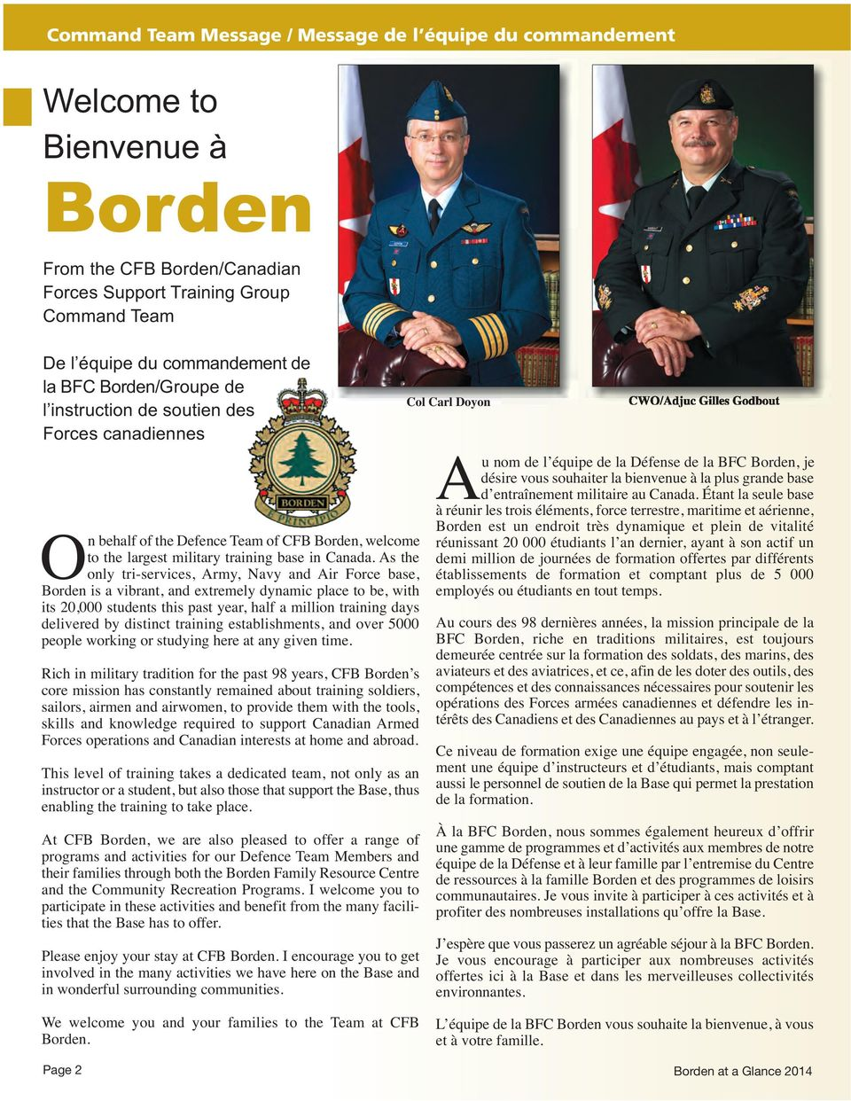 As the only tri-services, Army, Navy and Air Force base, Borden is a vibrant, and extremely dynamic place to be, with its 20,000 students this past year, half a million training days delivered by