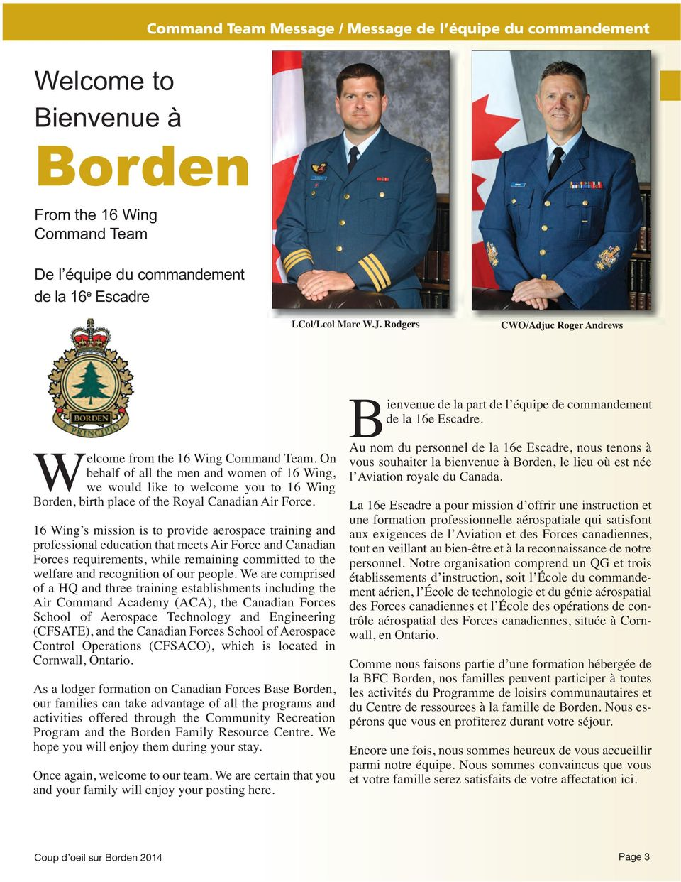 On behalf of all the men and women of 16 Wing, we would like to welcome you to 16 Wing Borden, birth place of the Royal Canadian Air Force.