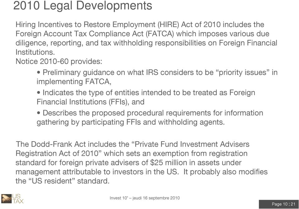 Notice 2010-60 provides: Preliminary guidance on what IRS considers to be priority issues in implementing FATCA, Indicates the type of entities intended to be treated as Foreign Financial