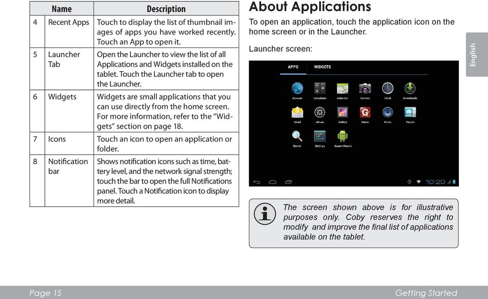 6 Widgets Widgets are small applications that you can use directly from the home screen. For more information, refer to the Widgets section on page 18.