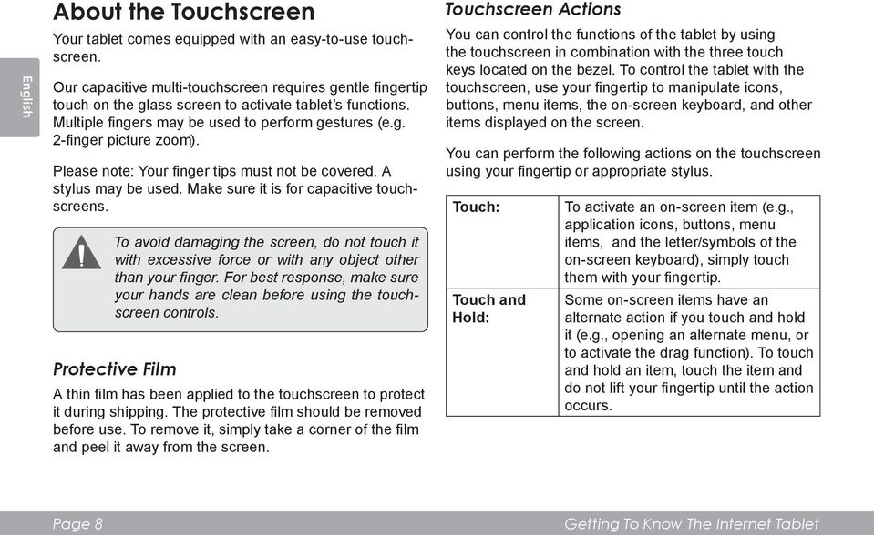 Please note: Your finger tips must not be covered. A stylus may be used. Make sure it is for capacitive touchscreens.