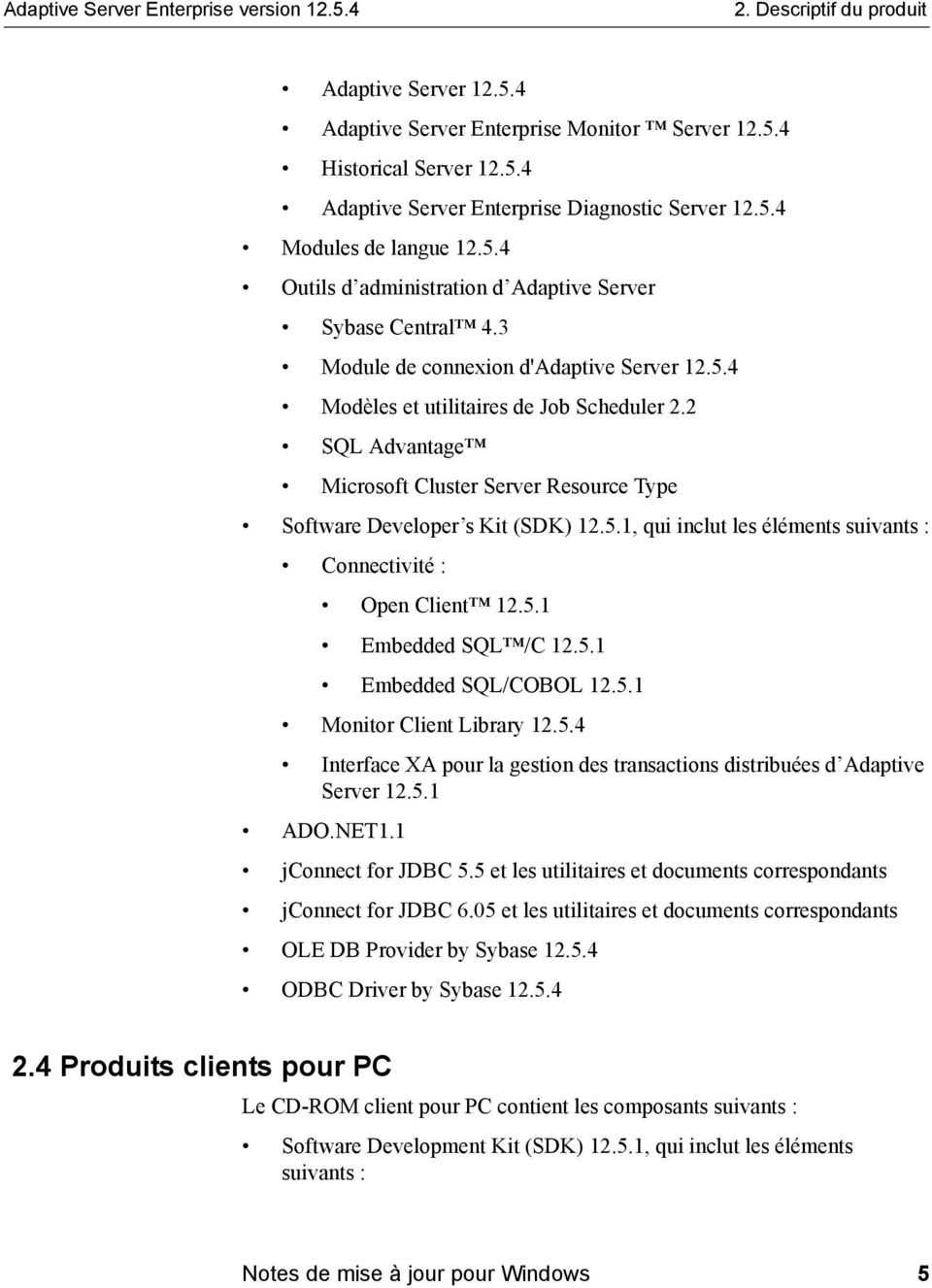 2 SQL Advantage Microsoft Cluster Server Resource Type Software Developer s Kit (SDK) 12.5.1, qui inclut les éléments suivants : Connectivité : Open Client 12.5.1 Embedded SQL /C 12.5.1 Embedded SQL/COBOL 12.
