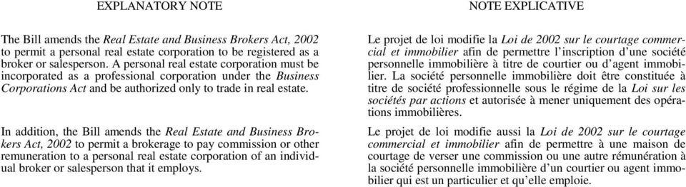 In addition, the Bill amends the Real Estate and Business Brokers Act, 2002 to permit a brokerage to pay commission or other remuneration to a personal real estate corporation of an individual broker