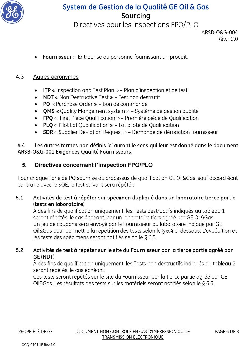 gestion qualité FPQ «First Piece Qualification» Première pièce de Qualification PLQ «Pilot Lot Qualification» Lot pilote de Qualification SDR «Supplier Deviation Request» Demande de dérogation