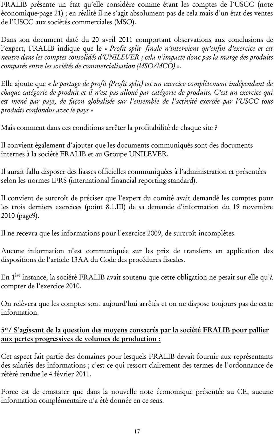 Dans son document daté du 20 avril 2011 comportant observations aux conclusions de l expert, FRALIB indique que le «Profit split finale n intervient qu enfin d exercice et est neutre dans les comptes