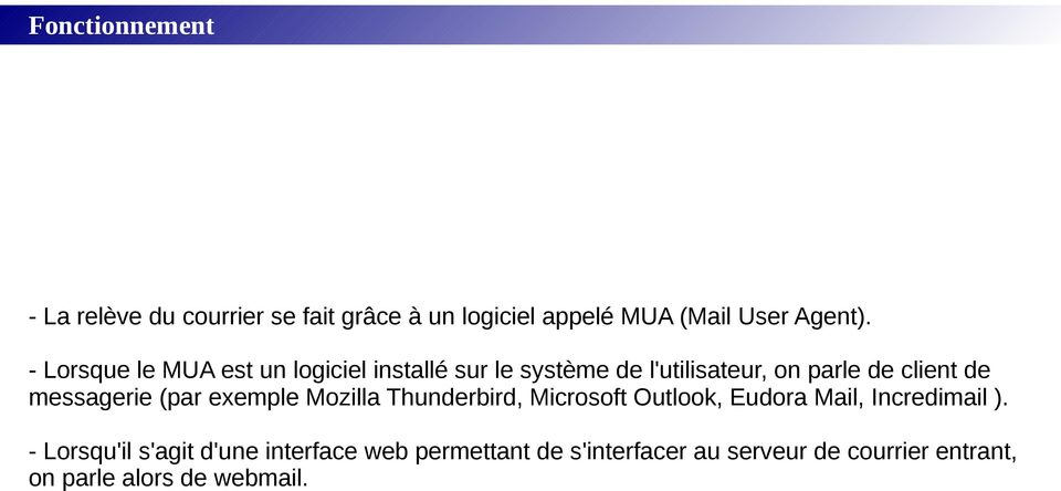 messagerie (par exemple Mozilla Thunderbird, Microsoft Outlook, Eudora Mail, Incredimail ).