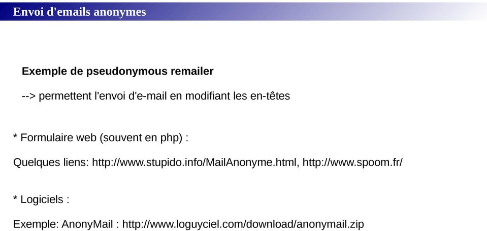 : Quelques liens: http://www.stupido.info/mailanonyme.html, http://www.spoom.