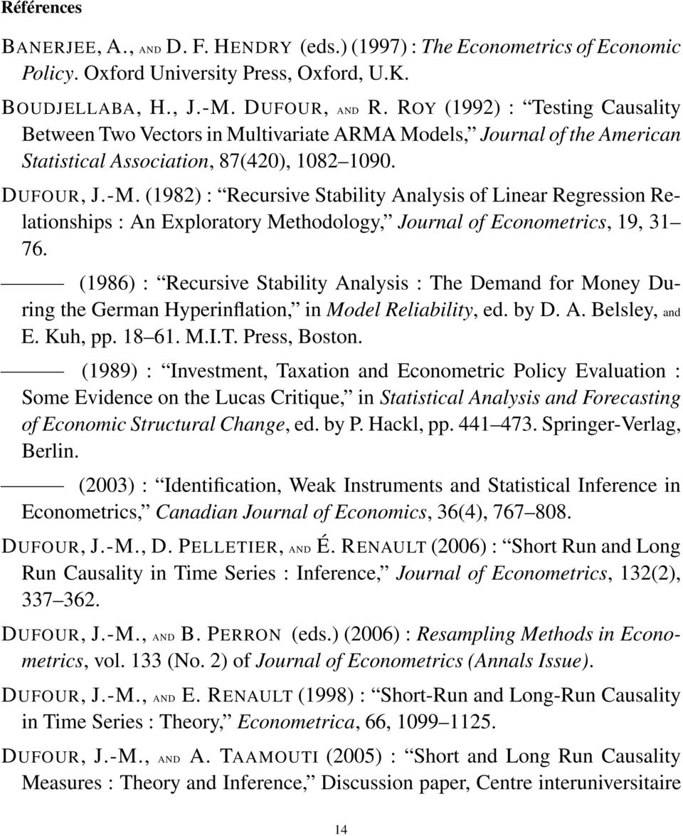 (1982) : Recursive Stability Analysis of Linear Regression Relationships : An Exploratory Methodology, Journal of Econometrics, 19, 31 76.