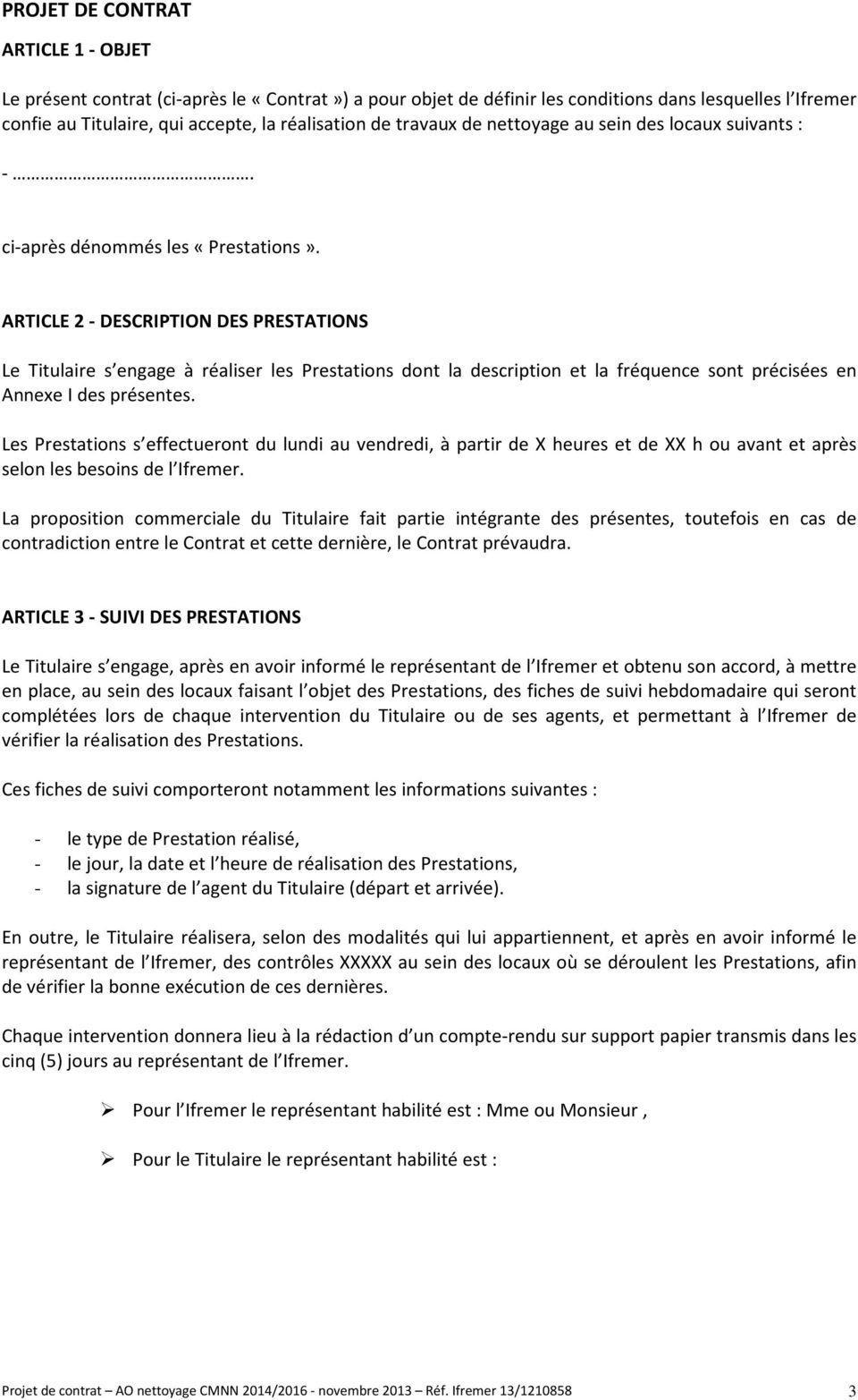 ARTICLE 2 - DESCRIPTION DES PRESTATIONS Le Titulaire s engage à réaliser les Prestations dont la description et la fréquence sont précisées en Annexe I des présentes.