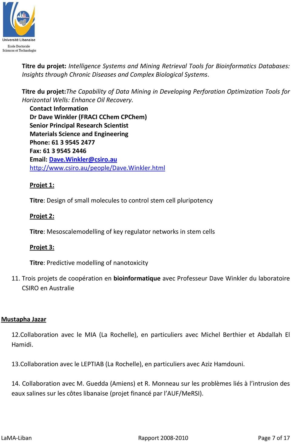 Contact Information Dr Dave Winkler (FRACI CChem CPChem) Senior Principal Research Scientist Materials Science and Engineering Phone: 61 3 9545 2477 Fax: 61 3 9545 2446 Email: Dave.Winkler@csiro.