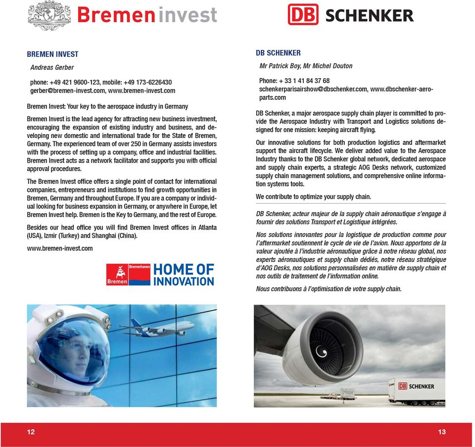 com Bremen Invest: Your key to the aerospace industry in Germany Bremen Invest is the lead agency for attracting new business investment, encouraging the expansion of existing industry and business,