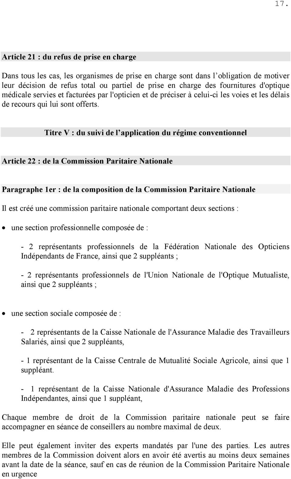 Titre V : du suivi de l application du régime conventionnel Article 22 : de la Commission Paritaire Nationale Paragraphe 1er : de la composition de la Commission Paritaire Nationale Il est créé une