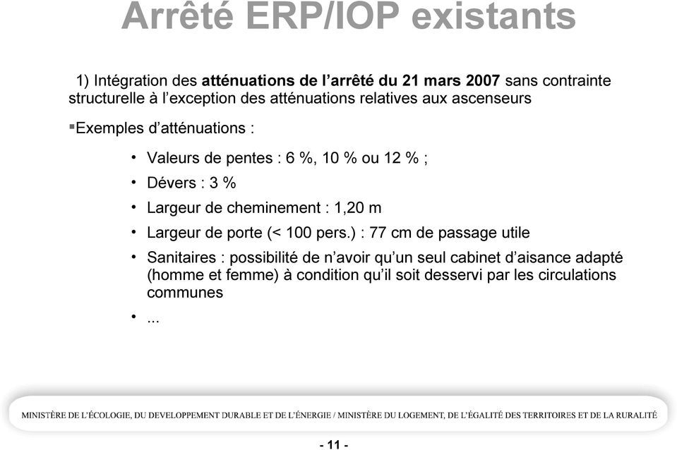 : 3 % Largeur de cheminement : 1,20 m Largeur de porte (< 100 pers.