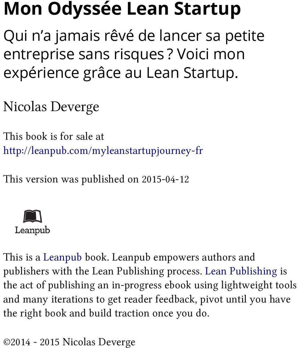 com/myleanstartupjourney-fr This version was published on 2015-04-12 This is a Leanpub book.