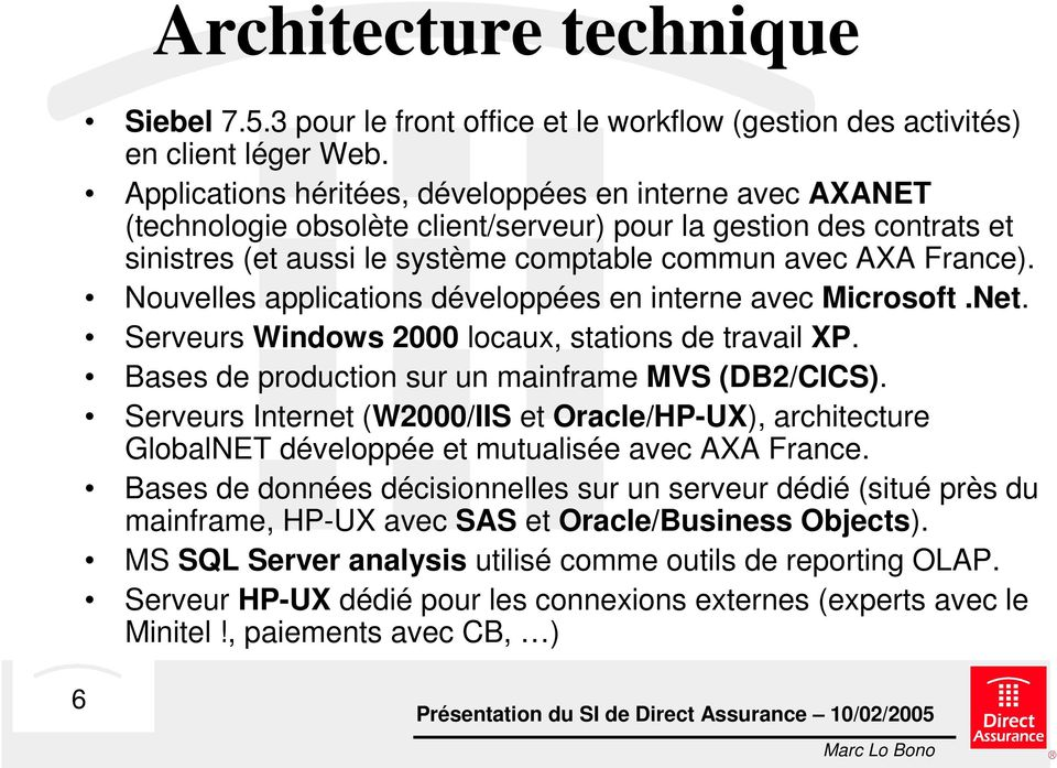 Nouvelles applications développées en interne avec Microsoft.Net. Serveurs Windows 2000 locaux, stations de travail XP. Bases de production sur un mainframe MVS (DB2/CICS).