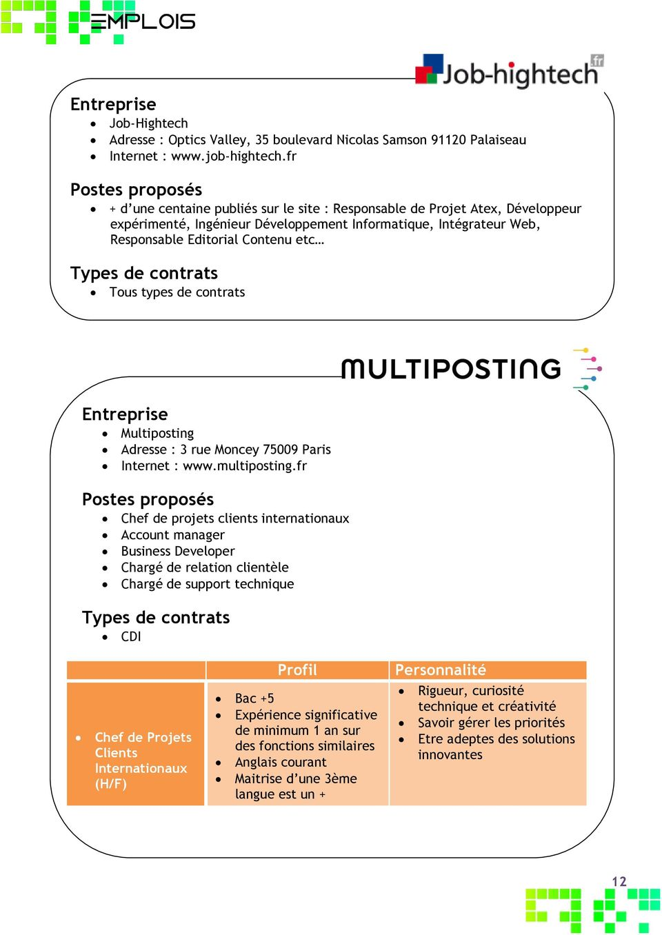 contrats Entreprise Multiposting Adresse : 3 rue Moncey 75009 Paris Internet : www.multiposting.