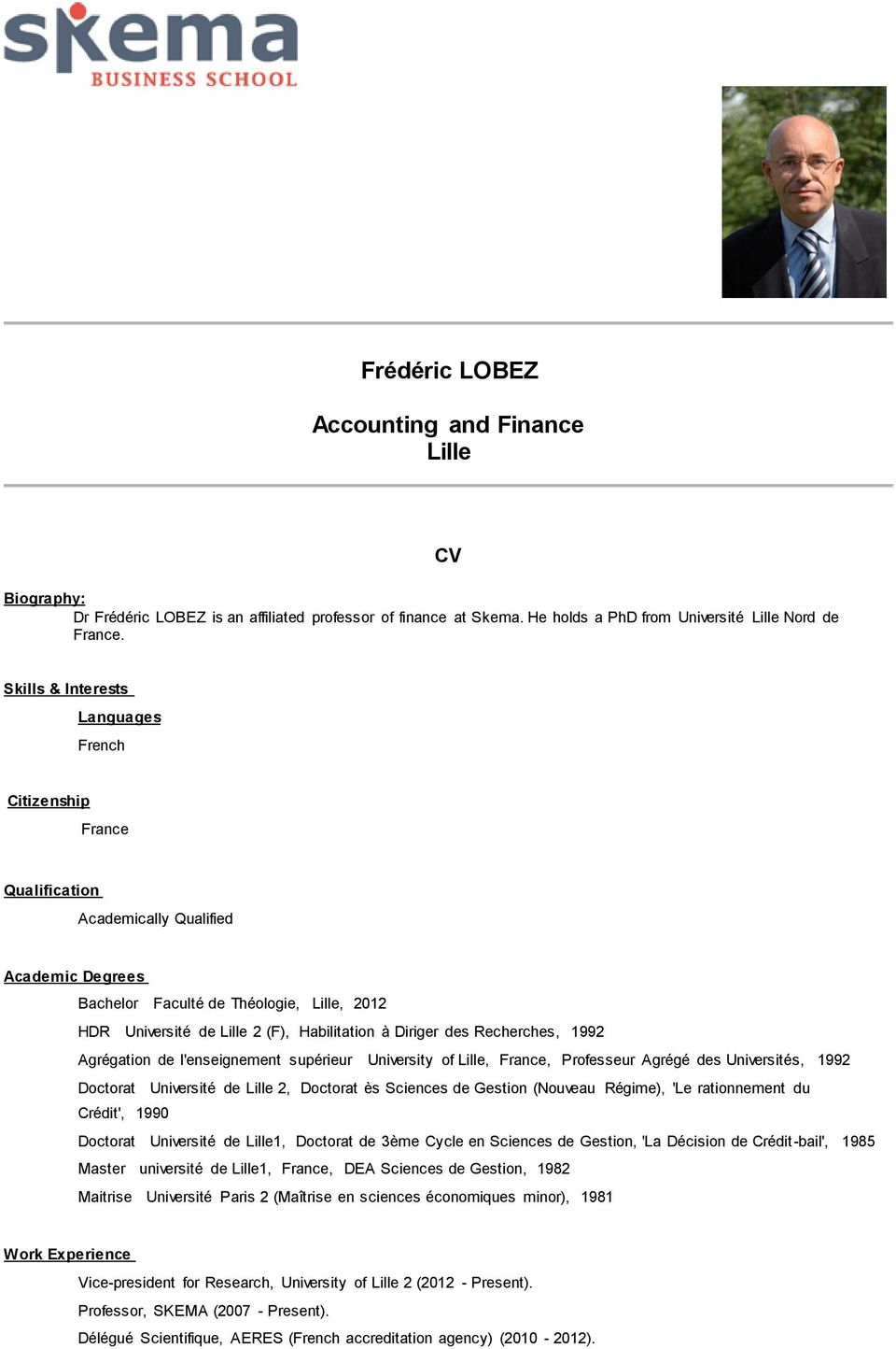 à Diriger des Recherches, 1992 Agrégation de l'enseignement supérieur University of Lille, France, Professeur Agrégé des Universités, 1992 Doctorat Université de Lille 2, Doctorat ès Sciences de