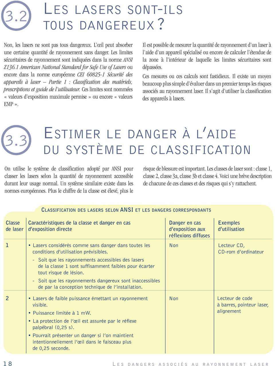 1 American National Standard for Safe Use of Lasers ou encore dans la norme européenne CEI 60825-1 Sécurité des appareils à laser Partie 1 : Classification des matériels, prescriptions et guide de l