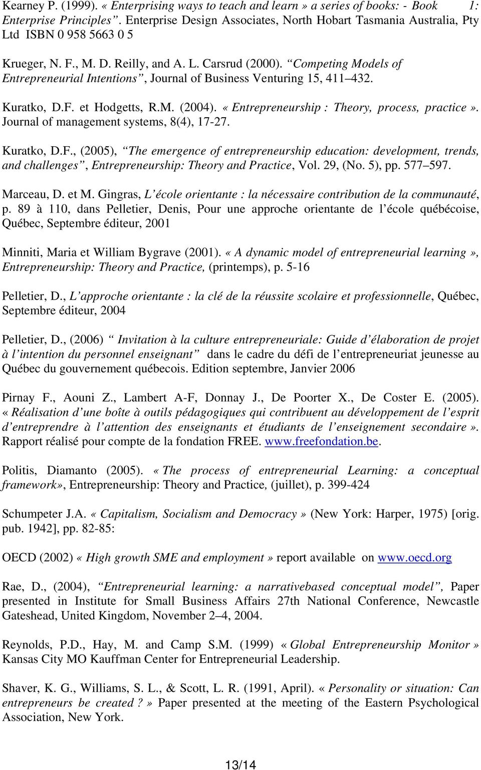 Competing Models of Entrepreneurial Intentions, Journal of Business Venturing 15, 411 432. Kuratko, D.F. et Hodgetts, R.M. (2004). «Entrepreneurship : Theory, process, practice».
