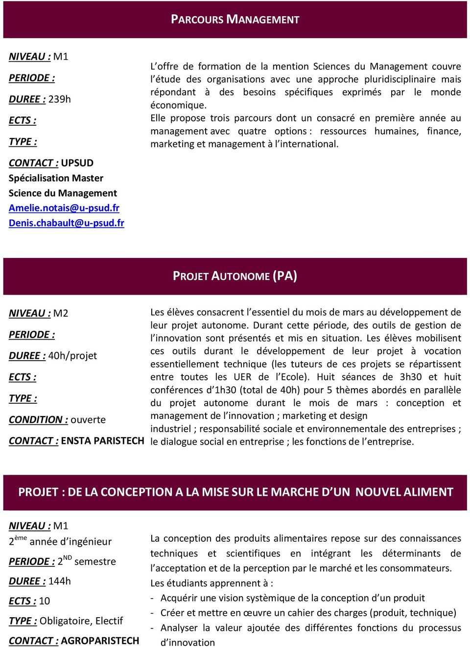 économique. Elle propose trois parcours dont un consacré en première année au management avec quatre options : ressources humaines, finance, marketing et management à l international.
