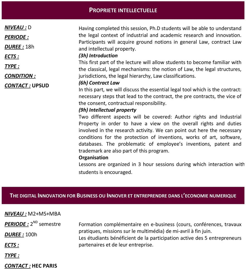 Participants will acquire ground notions in general Law, contract Law and intellectual property.