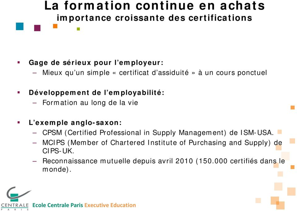 anglo-saxon: CPSM (Certified Professional in Supply Management) de ISM-USA.