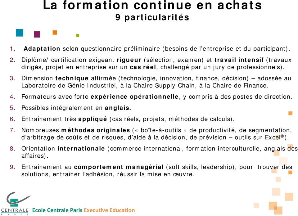 Dimension technique affirmée (technologie, innovation, finance, décision) adossée au Laboratoire de Génie Industriel, à la Chaire Supply Chain, à la Chaire de Finance. 4.