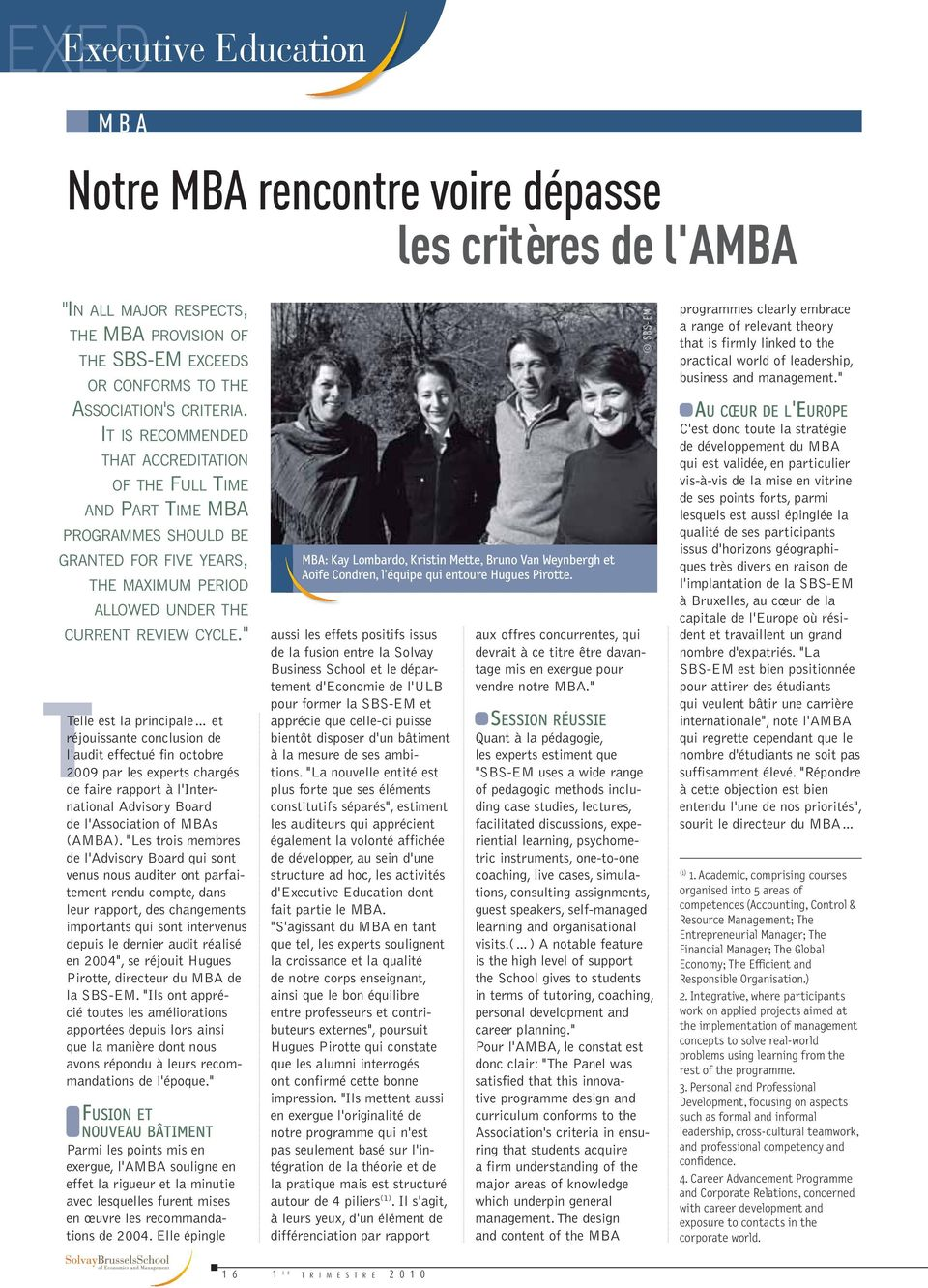 """ TTelle est la principale et réjouissante conclusion de l'audit effectué fin octobre 2009 par les experts chargés de faire rapport à l'international Advisory Board de l'association of MBAs (AMBA)."