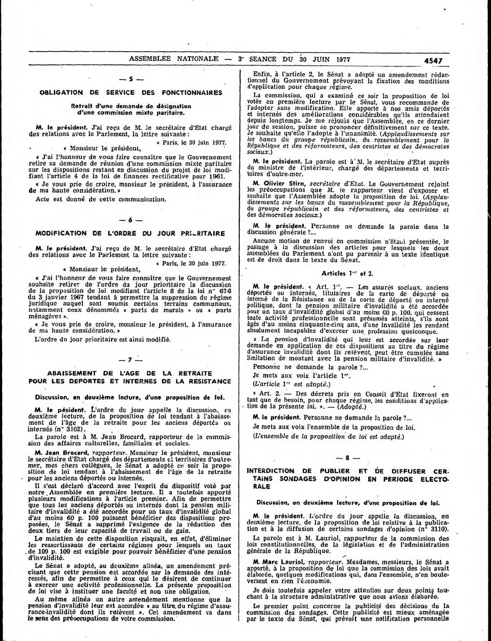 x Monsieur le président, e J'ai l'honneur de vous faire connaître que le Gouvernement retire sa demande de réunion d'une commission mixte paritaire sur les dispositions restant en discussion du
