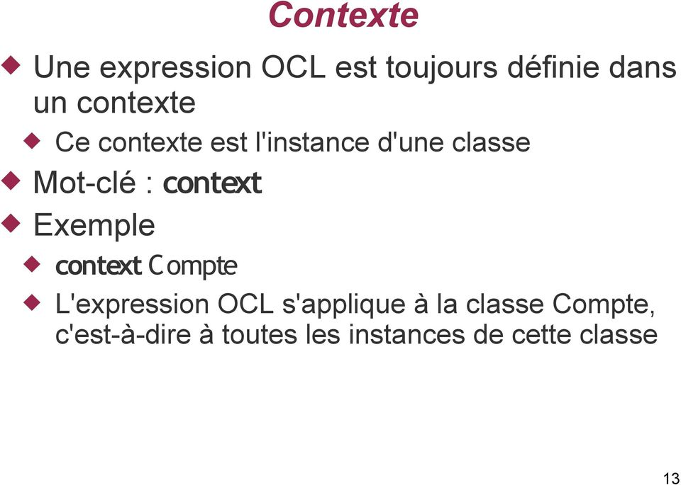 context Exemple context Compte L'expression OCL s'applique à