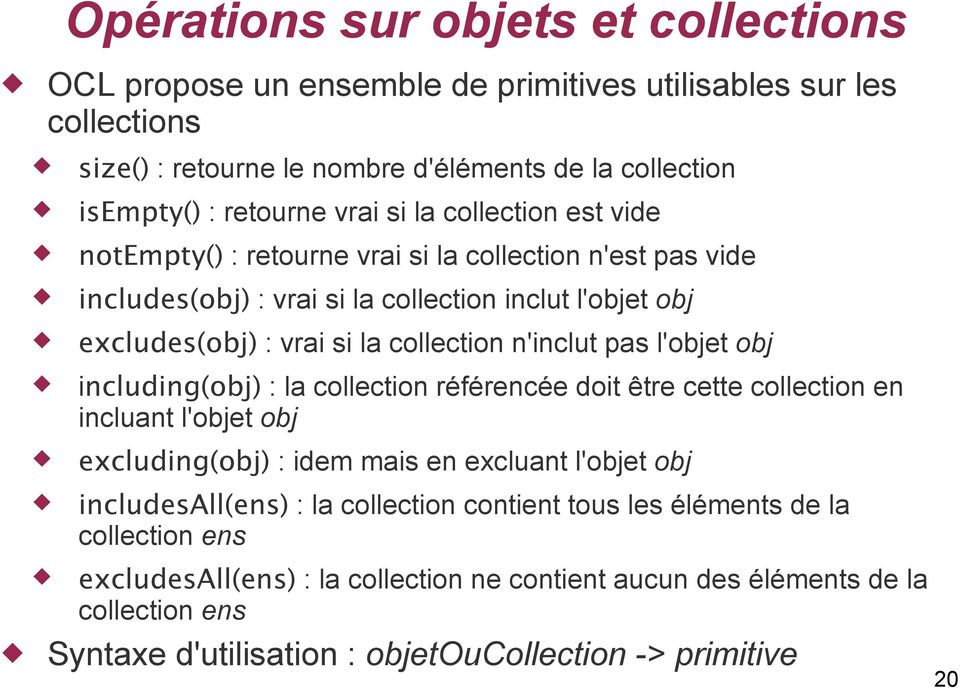 pas l'objet obj including(obj) : la collection référencée doit être cette collection en incluant l'objet obj excluding(obj) : idem mais en excluant l'objet obj includesall(ens) : la
