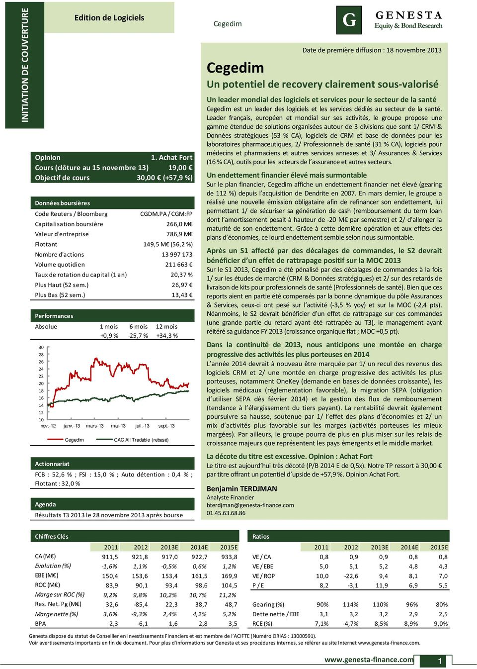 149,5 M (56,2 %) Nombre d'actions 13 997 173 Volume quotidien 211 663 Taux de rotation du capital (1 an) 20,37 % Plus Haut (52 sem.) 26,97 Plus Bas (52 sem.