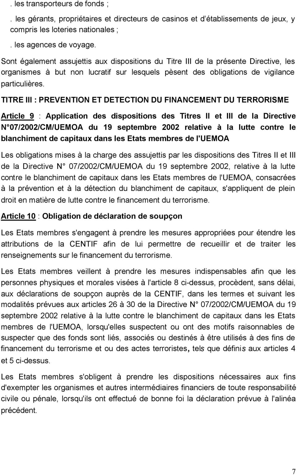 TITRE III : PREVENTION ET DETECTION DU FINANCEMENT DU TERRORISME Article 9 : Application des dispositions des Titres II et III de la Directive N 07/2002/CM/UEMOA du 19 septembre 2002 relative à la