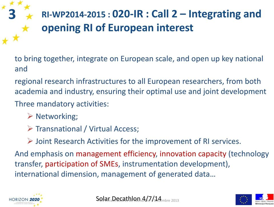 Networking; Transnational / Virtual Access; Joint Research Activities for the improvement of RI services.